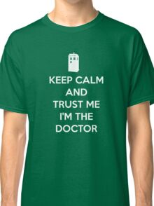 Keep Calm and trust me, I'm the Doctor Classic T-Shirt