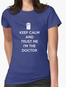 Keep Calm and trust me, I'm the Doctor Womens Fitted T-Shirt