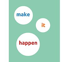 Make it Happen Photographic Print