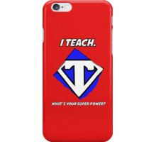 I Teach. What's Your Super Power? iPhone Case/Skin