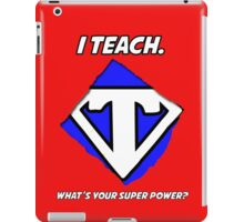 I Teach. What's Your Super Power? iPad Case/Skin