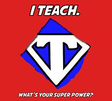 I Teach. What's Your Super Power? Unisex T-Shirt