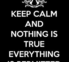Keep calm and nothing is true everything is permitted by KewlZidane
