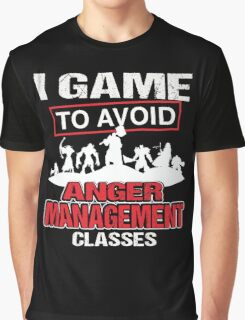 I game to avoid Anger Management Classes Graphic T-Shirt