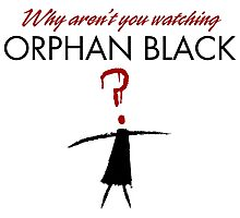 Why aren't you watching Orphan Black Photographic Print
