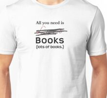All You Need Is Books Unisex T-Shirt