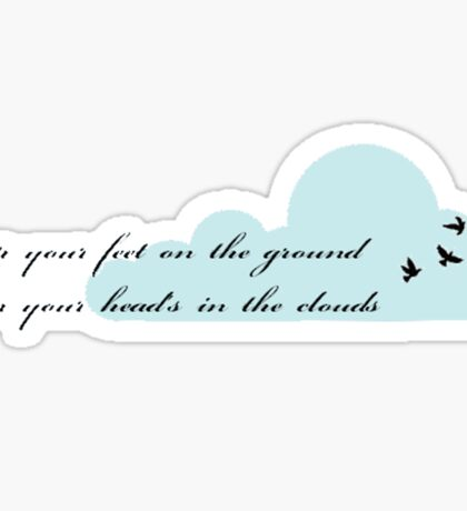 keep your feet on the ground when your head's in the clouds Sticker