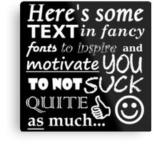 Be Motivational and Inpirational Text - Filthy Casual Hipster Metal Print