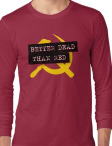 """""""Better Dead Than Red"""" - Red Long Sleeve T-Shirt"""
