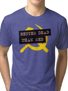 """Better Dead Than Red"" - Red Tri-blend T-Shirt"