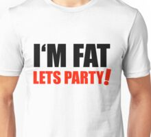 I'M FAT Lets Party Overweight Optimism Unisex T-Shirt