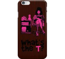 What's The T? iPhone Case/Skin