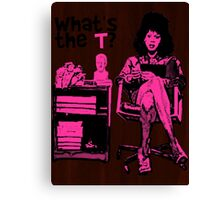 What's The T? Canvas Print