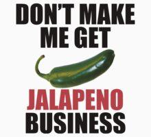 Don't Make Me Get Jalapeno Business Kids Tee