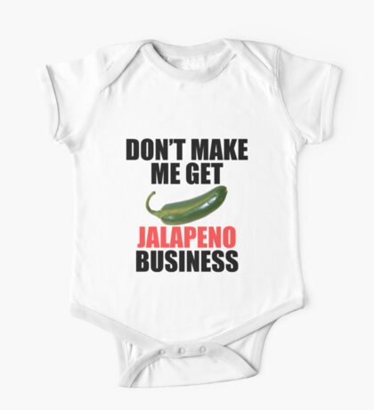 Don't Make Me Get Jalapeno Business One Piece - Short Sleeve