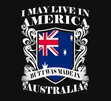 i may live in america but i was made in australia Unisex T-Shirt