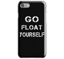 Go float yourself iPhone Case/Skin