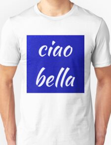 Ciao Bella Hi Beautiful Unisex T-Shirt