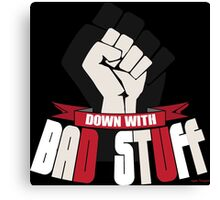 Down With Bad Stuff - Modern Funny Protest Art  Canvas Print