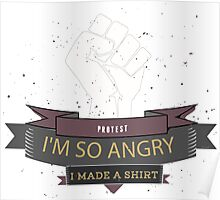 Im so angry I made A T-shirt Funny Protest Poster