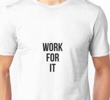 Work for it Unisex T-Shirt