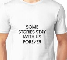 Some stories stay with us forever Unisex T-Shirt
