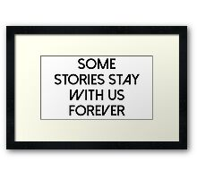 Some stories stay with us forever Framed Print