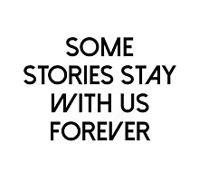 Some stories stay with us forever Photographic Print