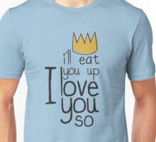I'll Eat You Up, I Love You Unisex T-Shirt