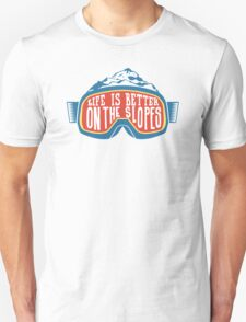 Life Is Better On The Slopes Unisex T-Shirt