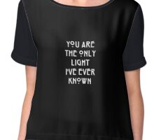 YOU ARE THE ONLY LIGHT I'VE EVER KNOWN -AHS Chiffon Top