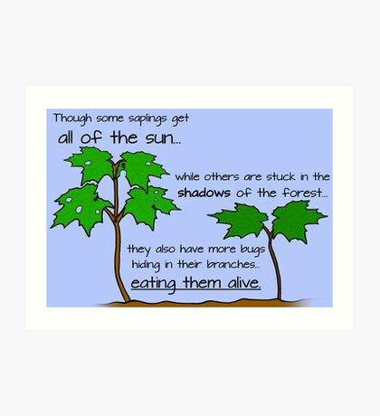 Though Some Saplings Get All of The Sun Art Print