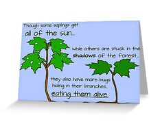 Though Some Saplings Get All of The Sun Greeting Card