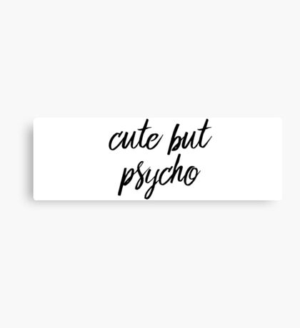 Cute but psycho Canvas Print
