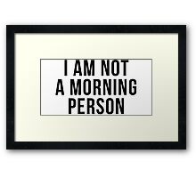 I am not a morning person Framed Print