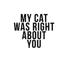 My Cat Was Right About You Photographic Print