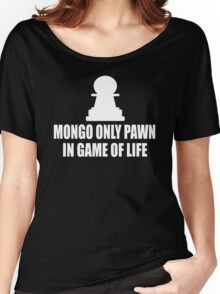Blazing Saddles Quote - Mongo Only Pawn In Game Of Life Women's Relaxed Fit T-Shirt