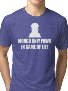 Blazing Saddles Quote - Mongo Only Pawn In Game Of Life Tri-blend T-Shirt