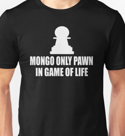 Blazing Saddles Quote - Mongo Only Pawn In Game Of Life Unisex T-Shirt
