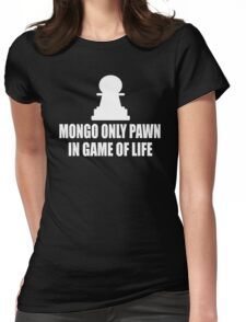 Blazing Saddles Quote - Mongo Only Pawn In Game Of Life Womens Fitted T-Shirt