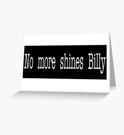 Goodfellas Quote - No More Shines Billy Greeting Card