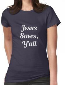 Jesus Saves, Y'all Womens Fitted T-Shirt