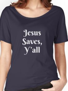 Jesus Saves, Y'all Women's Relaxed Fit T-Shirt
