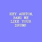 Bang me like your drums by 1DxShirtsXLove