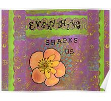 Everything Shapes Us Poster