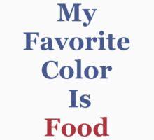 My Favorite Color Is Food Kids Tee
