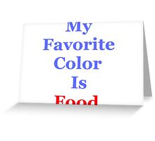 My Favorite Color Is Food Greeting Card