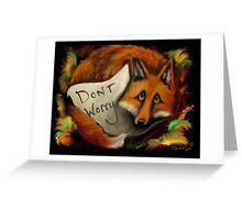 Whimsical~FOX~Dont Worry~Love Note Greeting Card