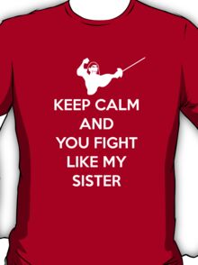 Keep calm and you fight like my sister T-Shirt