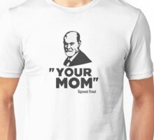 Sigmund Freud your mom Unisex T-Shirt
